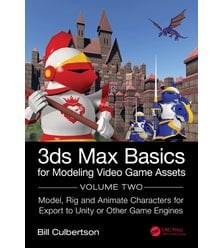 3ds Max Basics for Modeling Video Game Assets Volume 2: Model, Rig and Animate Charac..