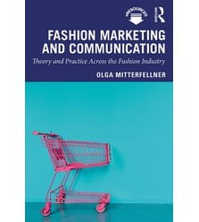 Fashion Marketing and Communication. Theory and Practice Across the Fashion Industry