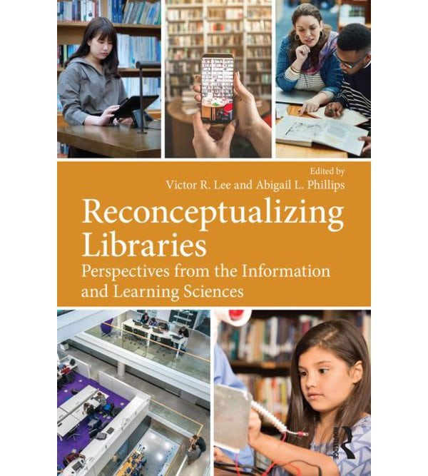Reconceptualizing Libraries Perspectives from the Information and Learning Sciences