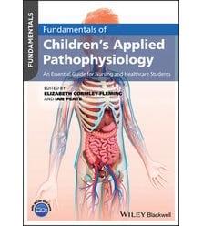 Fundamentals of Children's Applied Pathophysiology: An Essential Guide for Nursing an..