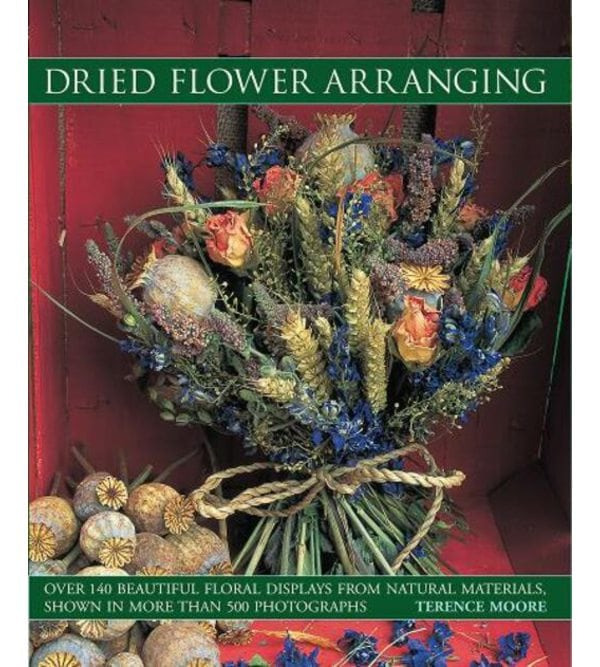 Dried Flower Arranging: Over 140 Beautiful Floral Displays