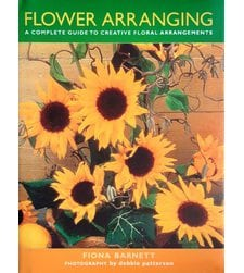 Flower Arranging: A Complete Guide to Creative Floral Arrangements