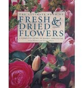 The Ultimate Book of Fresh & Dried Flowers: A Complete Guide To Floral Arra..