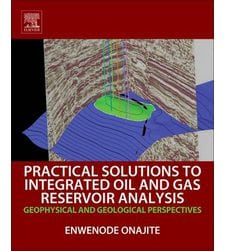 Practical Solutions to Integrated Oil and Gas Reservoir Analysis: Geophysical and Geological Perspectives