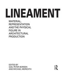 Lineament: Material, Representation and the Physical Figure in Architectural Producti..