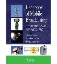 Handbook of Mobile Broadcasting DVB-H, DMB, ISDB-T, AND MEDIAFLO
