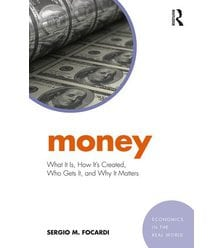 Money: What It Is, How It's Created, Who Gets It and Why It Matters