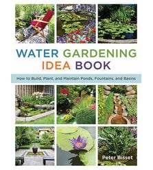 The Water Gardening Idea Book: How to Build, Plant, and Maintain Ponds, Fountains, an..